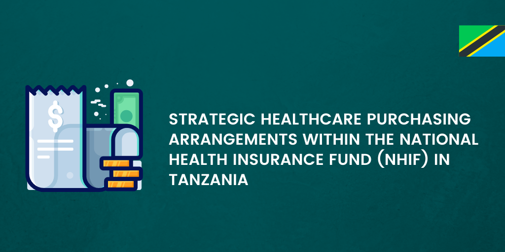STRATEGIC HEALTHCARE PURCHASING ARRANGEMENTS WITHIN THE NATIONAL HEALTH INSURANCE FUND (NHIF) IN TANZANIA