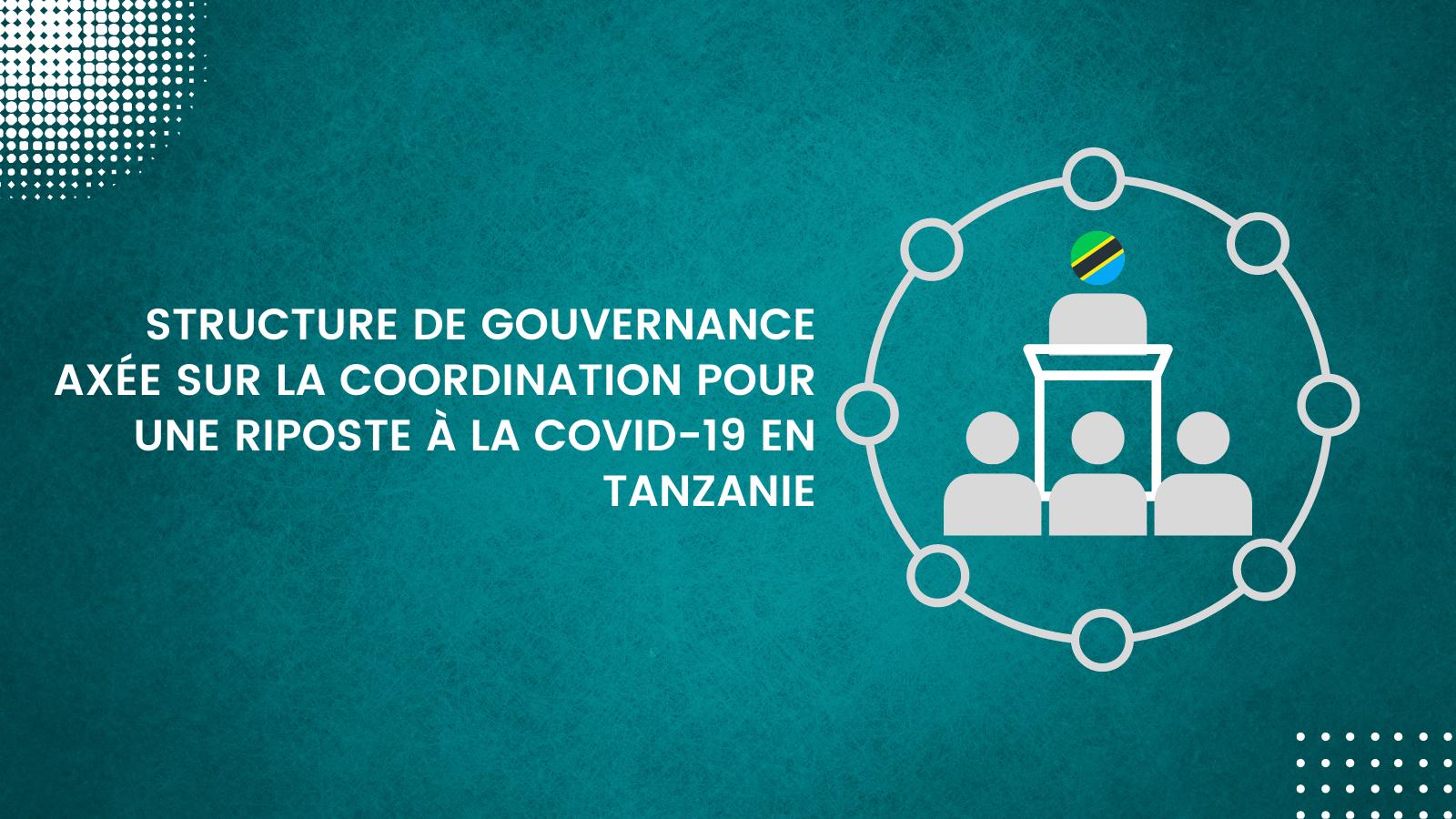 Structure de gouvernance axée sur la coordination pour une riposte à la COVID-19 en Tanzanie