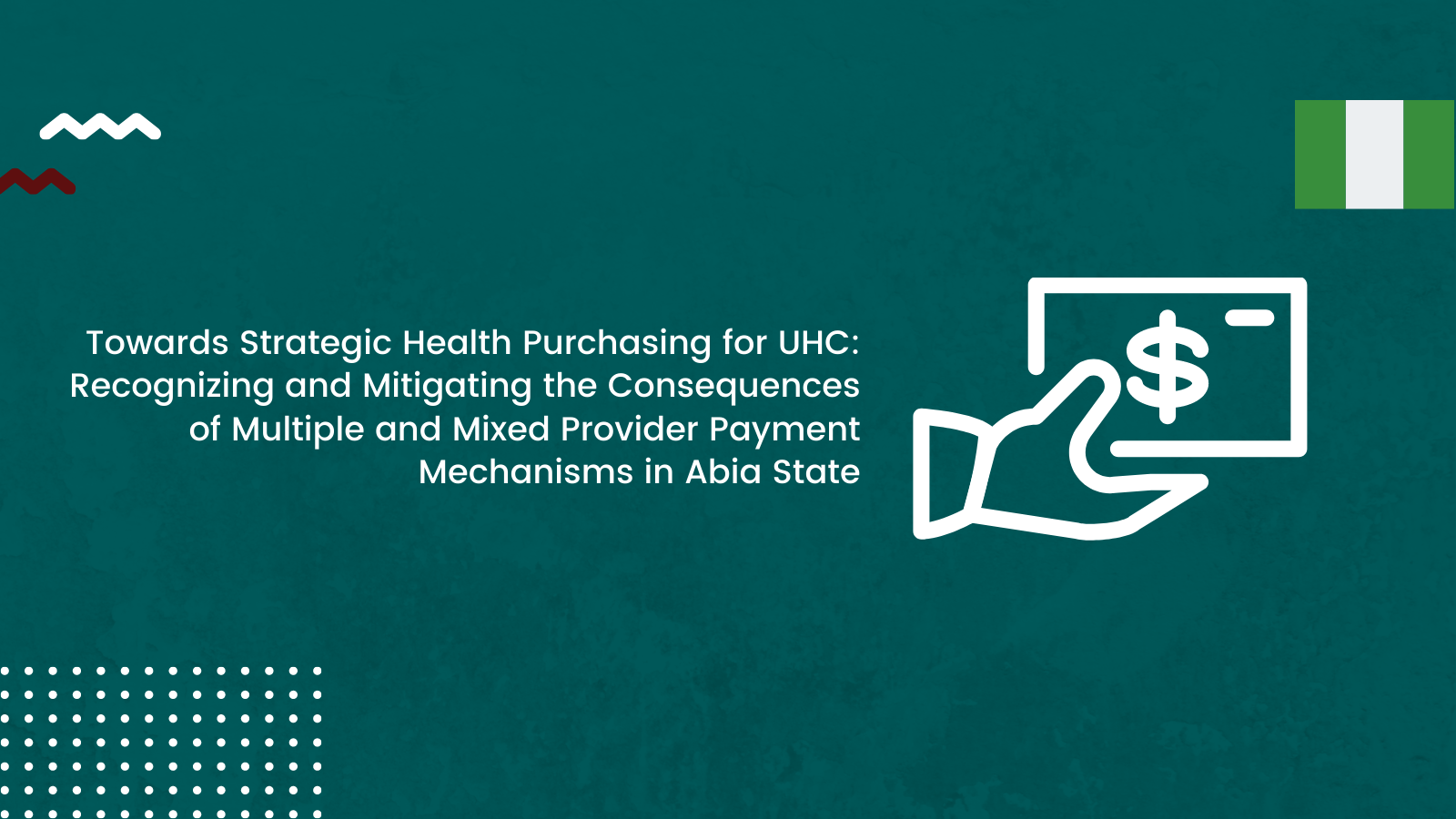 Towards Strategic Health Purchasing for UHC: Recognizing and Mitigating the Consequences of Multiple and Mixed Provider Payment Mechanisms in Abia State