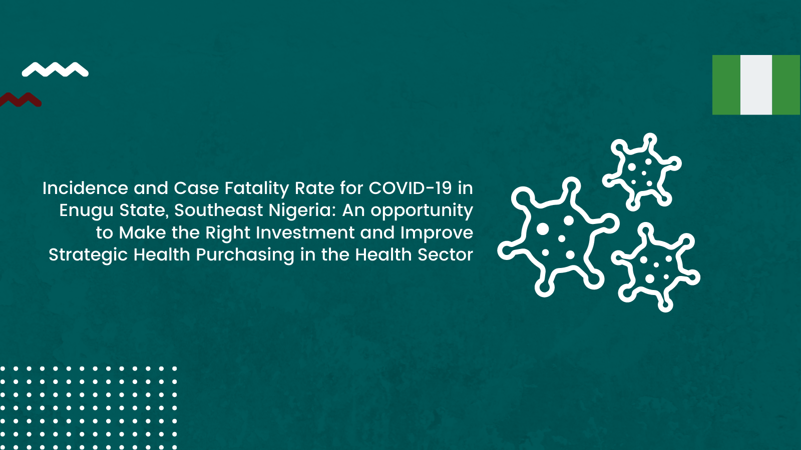 Incidence and Case Fatality Rate for COVID-19 in Enugu State, Southeast Nigeria: An opportunity to Make the Right Investment and Improve Strategic Health Purchasing in the Health Sector