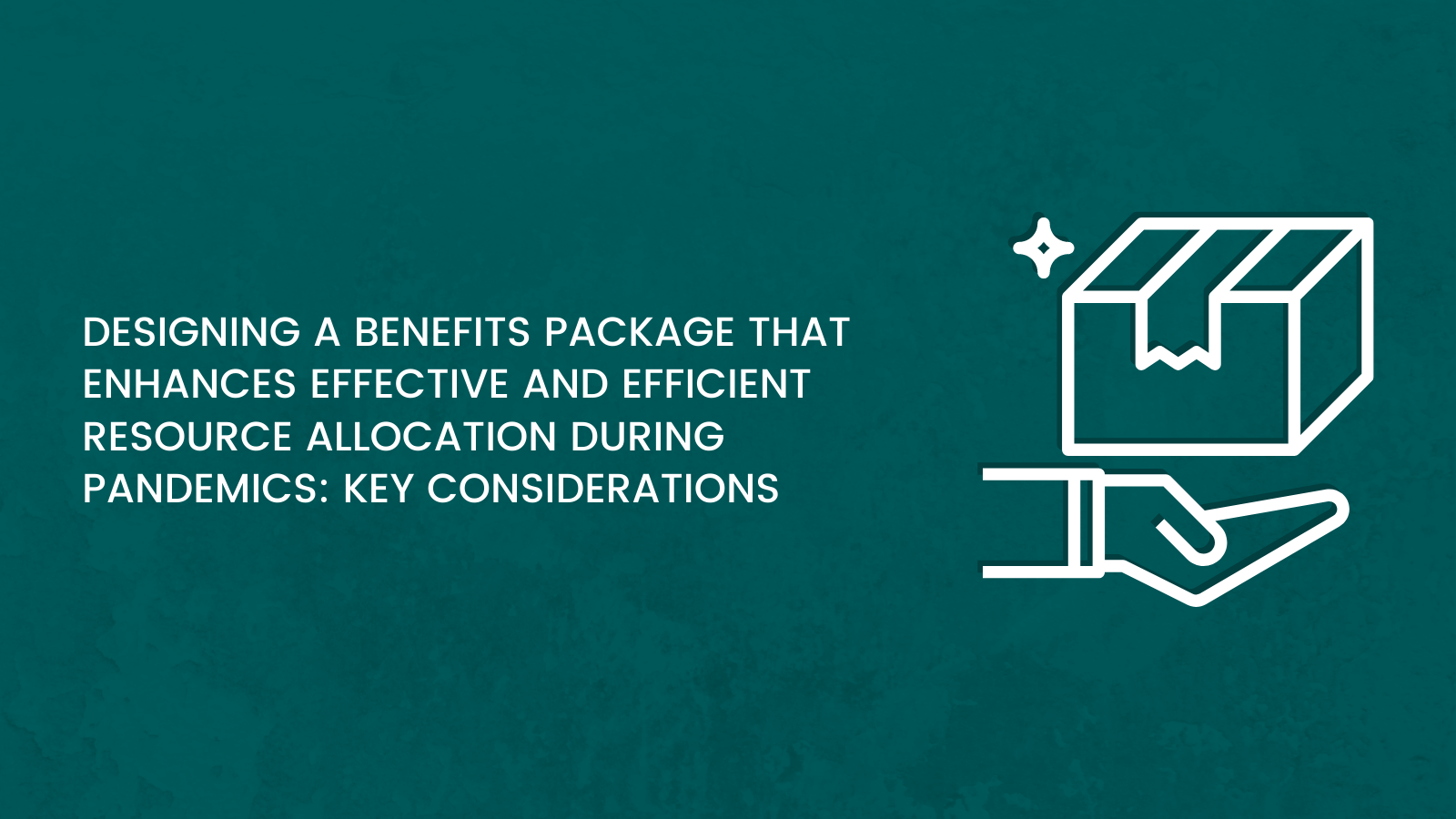 Designing a Benefits Package that Enhances Effective and Efficient Resource Allocation During Pandemics: Key Considerations