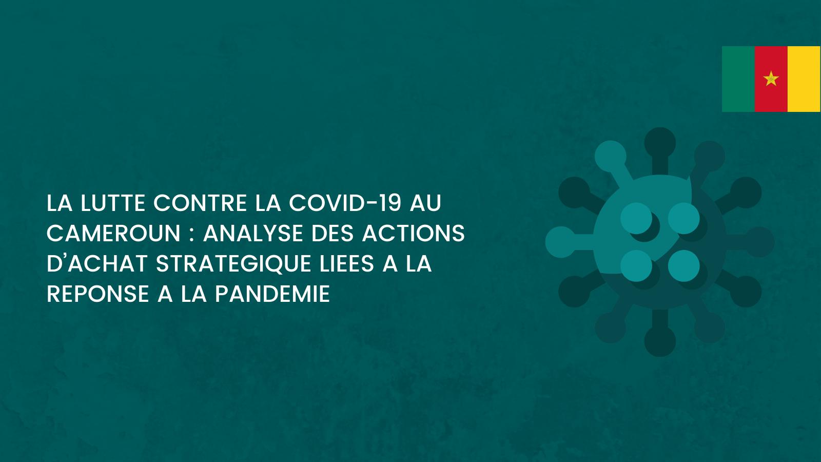 La Lutte Contre La Covid-19 Au Cameroun : Analyse Des Actions D'achat Strategique Liees A La Reponse A La Pandemie