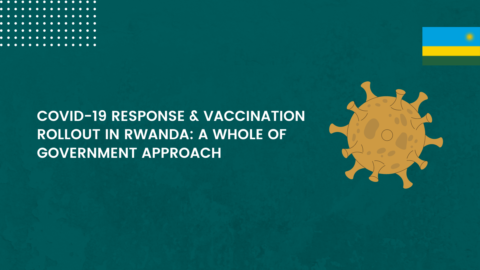 COVID-19 Response And Vaccination Rollout In Rwanda: A Whole Of Government Approach
