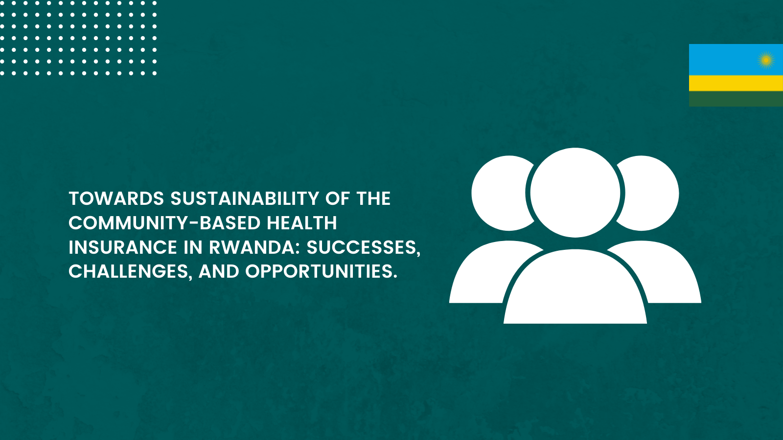 Towards Sustainability Of The Community-Based Health Insurance In Rwanda: Successes, Challenges, And Opportunities