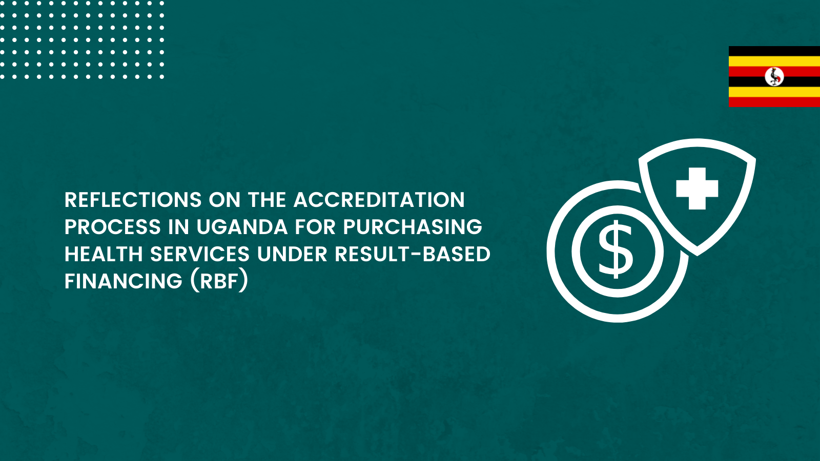 Reflections on the Accreditation Process in Uganda for Purchasing Health Services Under Result-Based Financing (RBF)