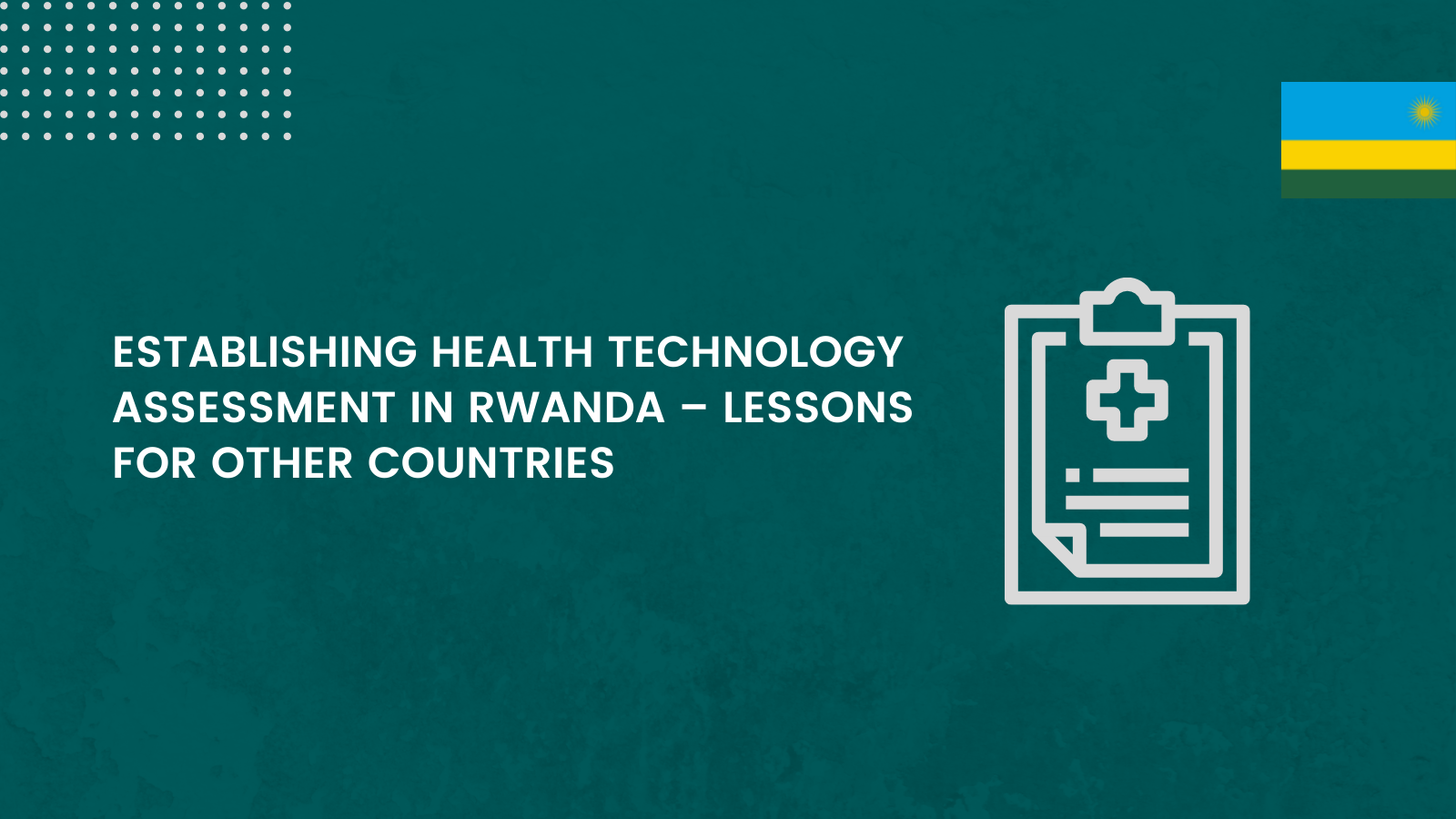 Establishing Health Technology Assessment In Rwanda – Lessons For Other Countries